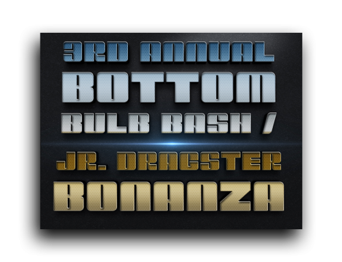 4th Annual Bottom Bulb Bash / Jr. Dragster Bonanza